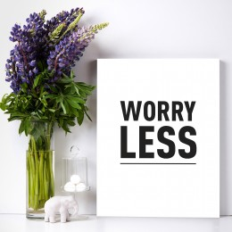"""Worry Less 11""""Wx16""""H"""